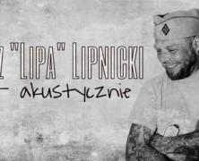 """1.10 Tomasz """"Lipa"""" Lipnicki – solo akustycznie"""